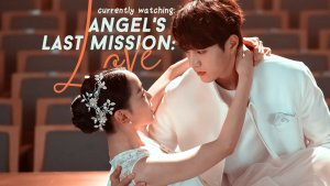 Currently Watching: Angel's Last Mission: Love