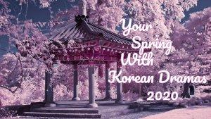 Your Spring With Korean Dramas...