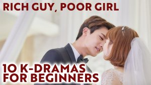 [Video] 10 Best 'Rich Guy, Poor Girl' Korean Dramas For Beginners
