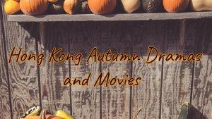 Hong Kong Dramas and Movies - Fall 2019