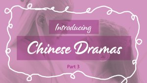 Why You Should Try: Chinese Dramas!