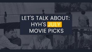 Let's Talk About: HYH's July Movie Picks