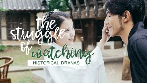 The Struggle of Watching Historical Dramas
